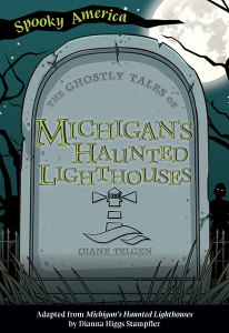 Spooky America The Ghostly Tales of Michigan's Haunted Lighthouses by Diane Telgen book cover